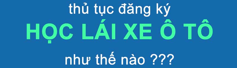 thu-tuc-dang-ky-hoc-lai-xe-o-to-la-gi